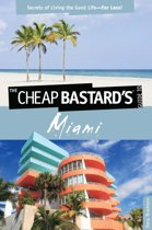 Cheap Bastard's Guide to Miami: Secrets of Living the Good Life--For Less!