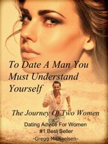 To Date a Man, You Must Understand Yourself: The Journey of Two Women
