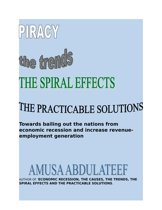 Piracy the trends, the causes. the spiral effects and the practicable solutions