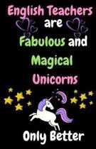 English Teachers Are Fabulous & Magical Unicorn Only Better