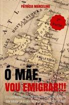 � M�e, Vou Emigrar!!!: O 1� Guia para quem pondera emigrar para o Reino Unido - Escrito por quem trabalha com a Comunidade em Inglaterra h� m