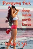 Pyongyang Fuck deep inside North Korea.