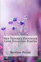 Her Father's Daughter Gene Stratton-Porter