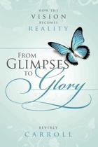 From Glimpses to Glory; How the Vision Becomes Reality
