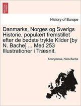 Danmarks, Norges Og Sverigs Historie, Populaert Fremstillet Efter de Bedste Trykte Kilder [By N. Bache] ... Med 253 Illustrationer I Traesnit. Anden del.