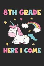 8th Grade Here I Come - Unicorn Back To School Gift - Notebook For Eigth Grade Girls - Girls Unicorn Writing Journal: Medium College-Ruled Journey Dia
