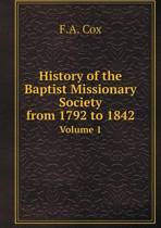 History of the Baptist Missionary Society from 1792 to 1842 Volume 1