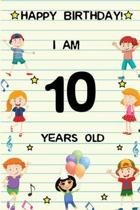 Happy Birthday! I am 10 Years Old: Cute Birthday Journal for Kids, Girls and Teens, 100 Pages 6 x 9 inch Notebook for Writing and Creative Use