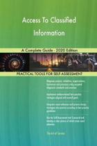 Access to Classified Information a Complete Guide - 2020 Edition