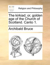 The Kirkiad; Or, Golden Age of the Church of Scotland. Canto 1.