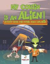 My Cousin is an Alien! Activity Book for Future Space Explorers