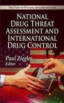 National Drug Threat Assessment & International Drug Control