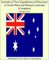 Journals of Two Expeditions of Discovery in North-West and Western Australia (Complete)
