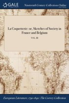 La Coquetterie: Or, Sketches of Society in France and Belgium; Vol. III