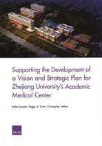 Supporting the Development of a Vision and Strategic Plan for Zhejiang University's Academic Medical Center