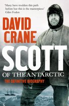 Scott of the Antarctic: A Life of Courage and Tragedy in the Extreme South
