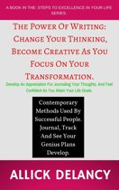 The Power Of Writing: Change Your Thinking, Become Creative As You Focus On Your Transformation.