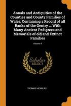 Annals and Antiquities of the Counties and County Families of Wales; Containing a Record of All Ranks of the Gentry ... with Many Ancient Pedigrees and Memorials of Old and Extinct Families; Volume 1