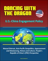 Dancing with the Dragon: U.S.-China Engagement Policy - Mutual Distrust, Asia-Pacific Geopolitics, Appeasement and Rebalancing, History and Culture, People's Republic of China's (PRC) Perspective