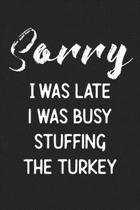 Sorry I Was Late I Was Busy Stuffing The Turkey