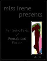 Miss Irene Presents - Tale 39