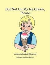 But Not On My Ice Cream, Please