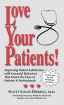 Love Your Patients! -- Improving Patient Satisfaction with Essential BehaviorsThat Enrich the Lives of Patients and Professionals
