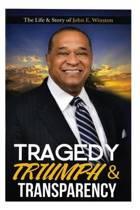 Tragedy, Triumph & Transparency