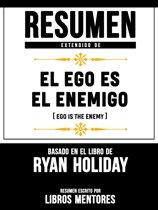 Resumen Extendido De El Ego Es Enemigo (Ego Is The Enemy) - Basado En El Libro De Ryan Holiday