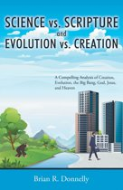 Science vs. Scripture and Evolution vs. Creation