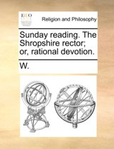 Sunday Reading. the Shropshire Rector; Or, Rational Devotion