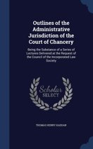 Outlines of the Administrative Jurisdiction of the Court of Chancery