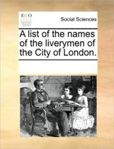 A List of the Names of the Liverymen of the City of London.