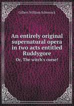 An Entirely Original Supernatural Opera in Two Acts Entitled Ruddygore Or, the Witch's Curse!