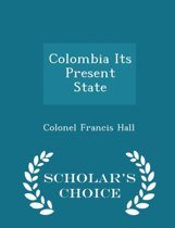 Colombia Its Present State - Scholar's Choice Edition