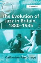 The Evolution of Jazz in Britain, 1880-1935