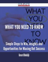 What You Need to Know - Simple Steps to Win, Insights and Opportunities for Maxing Out Success
