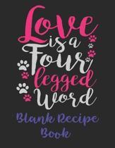Love Is A Four Legged Word Blank Recipe Book