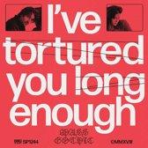 I'Ve Tortured You Long Enough