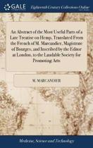 An Abstract of the Most Useful Parts of a Late Treatise on Hemp, Translated from the French of M. Marcandier, Magistrate of Bourges, and Inscribed by the Editor at London, to the Laudable Society for Promoting Arts