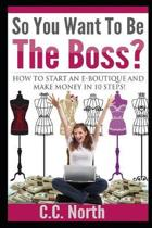 So You Want To Be The Boss? How to Start an E-Boutique and Make Money in 10 Steps