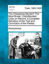 The Chesaning Murder!! the Most Brutal, Cold-Blooded Case on Record. a Complete Narrative of the Trial and Conviction of the Parties