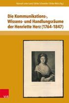 Die Kommunikations-, Wissens- Und Handlungsraume Der Henriette Herz (1764-1847)