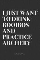 I Just Want To Drink Rooibos And Practice Archery: A 6x9 Inch Notebook Diary Journal With A Bold Text Font Slogan On A Matte Cover and 120 Blank Lined