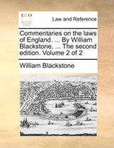 Commentaries on the Laws of England. ... by William Blackstone, ... the Second Edition. Volume 2 of 2
