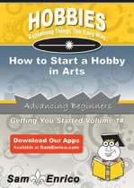 How to Start a Hobby in Arts