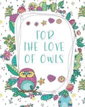 For The Love Of Owls: A 2020 monthly/weekly planner with floral borders and owls. Large desk size for owl lovers.