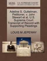 Adeline S. Guttelman, Petitioner, V. John Stewart Et Al. U.S. Supreme Court Transcript of Record with Supporting Pleadings