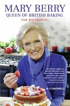Mary Berry: The Queen of British Baking - The Biography