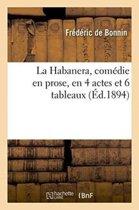 La Habanera, Com�die En Prose, En 4 Actes Et 6 Tableaux